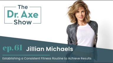 Establishing a Consistent Fitness Routine to Achieve Results | The Dr. Axe Show Podcast Episode 61
